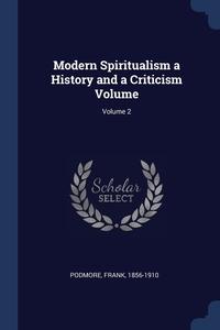 Книга под заказ: «Modern Spiritualism a History and a Criticism Volume; Volume 2»