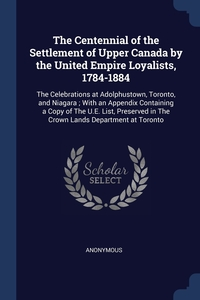 Книга под заказ: «The Centennial of the Settlement of Upper Canada by the United Empire Loyalists, 1784-1884»