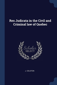 Книга под заказ: «Res Judicata in the Civil and Criminal law of Quebec»
