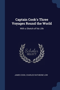 Captain Cook's Three Voyages Round the World: With a Sketch of his Life, James Cook, Charles Rathbone Low обложка-превью