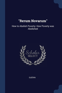 'Rerum Novarum': How to Abolish Poverty: How Poverty was Abolished, Guerin обложка-превью