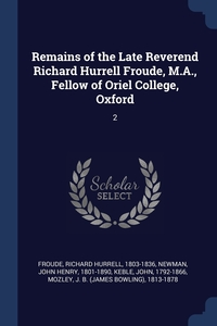 Книга под заказ: «Remains of the Late Reverend Richard Hurrell Froude, M.A., Fellow of Oriel College, Oxford»