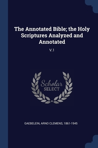 Книга под заказ: «The Annotated Bible; the Holy Scriptures Analyzed and Annotated»