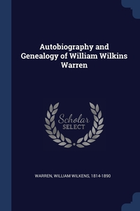 Книга под заказ: «Autobiography and Genealogy of William Wilkins Warren»