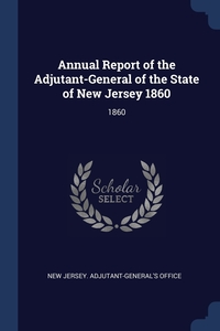 Книга под заказ: «Annual Report of the Adjutant-General of the State of New Jersey 1860»