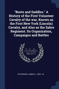 """Книга под заказ: «""""Boots and Saddles."""" A History of the First Volunteer Cavalry of the war, Known as the First New York (Lincoln) Cavalry, and Also as the Sabre Regiment. Its Organization, Campaigns and Battles»"""