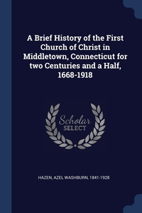 Книга под заказ: «A Brief History of the First Church of Christ in Middletown, Connecticut for two Centuries and a Half, 1668-1918»