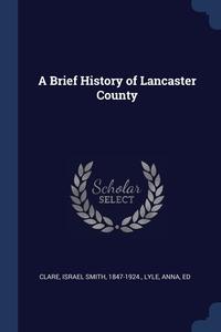 Книга под заказ: «A Brief History of Lancaster County»