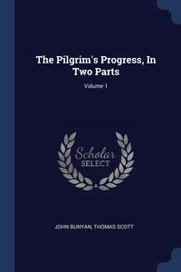 The Pilgrim's Progress, In Two Parts; Volume 1, John Bunyan, Thomas Scott обложка-превью
