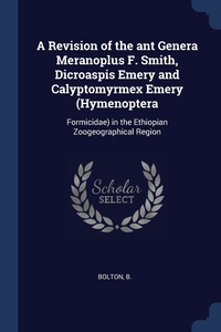 Книга под заказ: «A Revision of the ant Genera Meranoplus F. Smith, Dicroaspis Emery and Calyptomyrmex Emery (Hymenoptera»