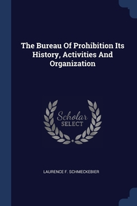 The Bureau Of Prohibition Its History, Activities And Organization, Laurence F. Schmeckebier обложка-превью