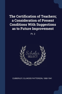 Книга под заказ: «The Certification of Teachers; a Consideration of Present Conditions With Suggestions as to Future Improvement»