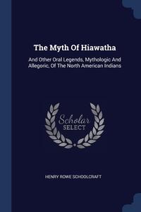 Книга под заказ: «The Myth Of Hiawatha»