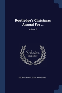 Книга под заказ: «Routledge's Christmas Annual For ...; Volume 6»