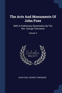Книга под заказ: «The Acts And Monuments Of John Foxe»