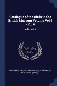 Книга под заказ: «Catalogue of the Birds in the British Museum Volume Vol 6 - Vol 6»