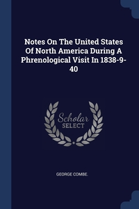 Книга под заказ: «Notes On The United States Of North America During A Phrenological Visit In 1838-9-40»