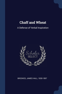 Chaff and Wheat: A Defense of Verbal Inspiration, James Hall Brookes обложка-превью