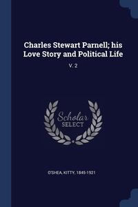 Книга под заказ: «Charles Stewart Parnell; his Love Story and Political Life»