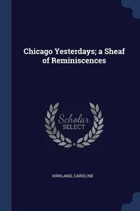 Книга под заказ: «Chicago Yesterdays; a Sheaf of Reminiscences»