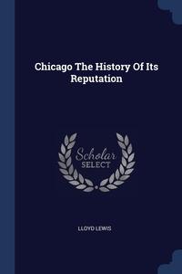 Книга под заказ: «Chicago The History Of Its Reputation»