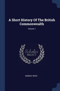 Книга под заказ: «A Short History Of The British Commonwealth; Volume 1»