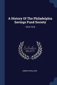 Книга под заказ: «A History Of The Philadelphia Savings Fund Society»