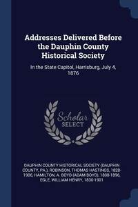 Книга под заказ: «Addresses Delivered Before the Dauphin County Historical Society»