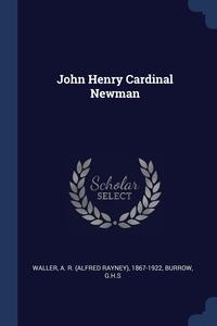 John Henry Cardinal Newman, A R. 1867-1922 Waller, GHS Burrow обложка-превью