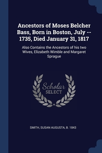 Книга под заказ: «Ancestors of Moses Belcher Bass, Born in Boston, July -- 1735, Died January 31, 1817»