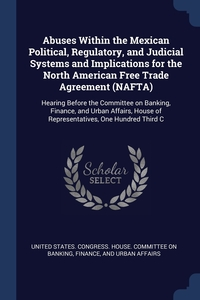 Книга под заказ: «Abuses Within the Mexican Political, Regulatory, and Judicial Systems and Implications for the North American Free Trade Agreement (NAFTA)»