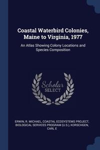 Книга под заказ: «Coastal Waterbird Colonies, Maine to Virginia, 1977»