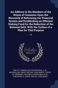 Книга под заказ: «An Address to the Members of the House of Commons Upon the Necessity of Reforming our Financial System and Establishing an Efficient Sinking Fund for the Reduction of the National Debt»