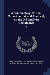 Книга под заказ: «A Commentary, Critical, Experimental, and Practical, on the Old and New Testaments»