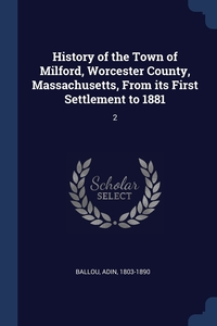 History of the Town of Milford, Worcester County, Massachusetts, From its First Settlement to 1881: 2, Adin Ballou обложка-превью