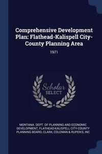 Comprehensive Development Plan: Flathead-Kalispell City-County Planning Area: 1971, Montana. Dept. of Planning and Economic, Flathead-Kalispell City-County Planning, Coleman & Ru Clark обложка-превью