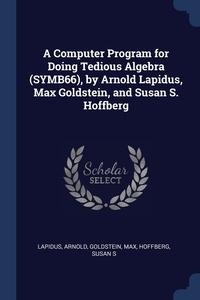 Книга под заказ: «A Computer Program for Doing Tedious Algebra (SYMB66), by Arnold Lapidus, Max Goldstein, and Susan S. Hoffberg»