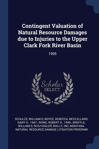 Книга под заказ: «Contingent Valuation of Natural Resource Damages due to Injuries to the Upper Clark Fork River Basin»