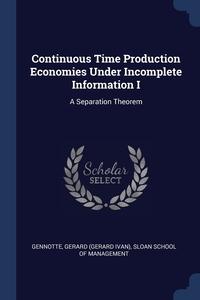 Книга под заказ: «Continuous Time Production Economies Under Incomplete Information I»