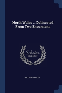 Книга под заказ: «North Wales ... Delineated From Two Excursions»