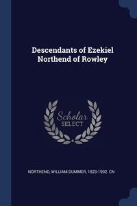 Книга под заказ: «Descendants of Ezekiel Northend of Rowley»