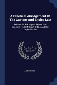 Книга под заказ: «A Practical Abridgement Of The Custom And Excise Law»