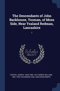Книга под заказ: «The Descendants of John Backhouse, Yeoman, of Moss Side, Near Yealand Redman, Lancashire»