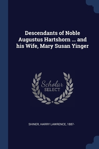 Книга под заказ: «Descendants of Noble Augustus Hartshorn ... and his Wife, Mary Susan Yinger»