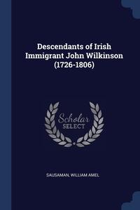 Книга под заказ: «Descendants of Irish Immigrant John Wilkinson (1726-1806)»