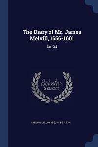 Книга под заказ: «The Diary of Mr. James Melvill, 1556-1601»