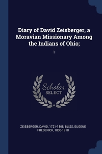 Книга под заказ: «Diary of David Zeisberger, a Moravian Missionary Among the Indians of Ohio;»