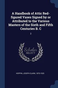 Книга под заказ: «A Handbook of Attic Red-figured Vases Signed by or Attributed to the Various Masters of the Sixth and Fifth Centuries B. C»