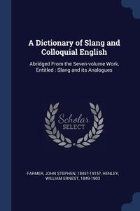 Книга под заказ: «A Dictionary of Slang and Colloquial English»