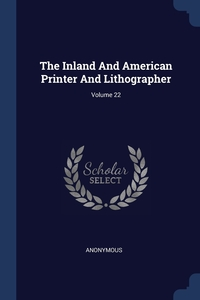 Книга под заказ: «The Inland And American Printer And Lithographer; Volume 22»
